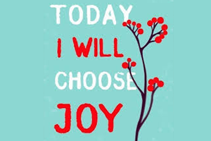Choose Joy!  It's Good for Your Health